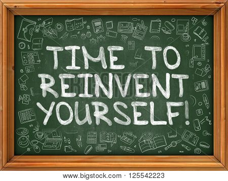 Time to Reinvent Yourself - Hand Drawn on Chalkboard. Time to Reinvent Yourself with Doodle Icons Around.