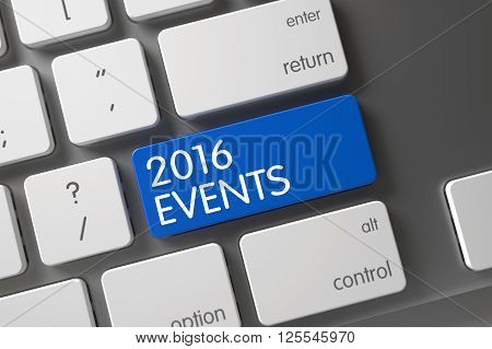 2016 Events Keypad. Modern Laptop Keyboard with the words 2016 Events on Blue Key. Key 2016 Events on Modernized Keyboard. Keyboard with Blue Keypad - 2016 Events. 3D.