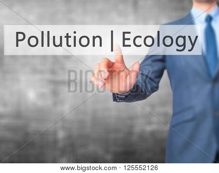Ecology  Pollution - Businessman Hand Pressing Button On Touch Screen Interface.