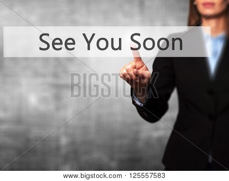 See You Soon - Businesswoman Hand Pressing Button On Touch Screen Interface.