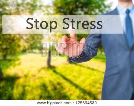 Stop Stress - Businessman Hand Pressing Button On Touch Screen Interface.