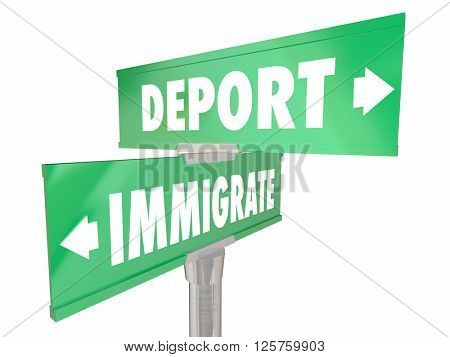 Immigrate Vs Deport New Citizens Enter Country Two Way 2 Road Signs