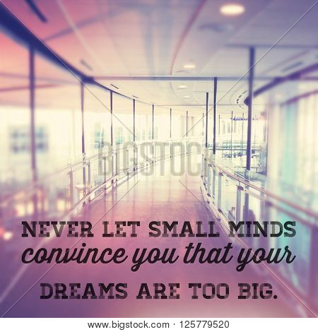 Inspirational Typographic Quote - Never let small minds convince you that your dreams are too big