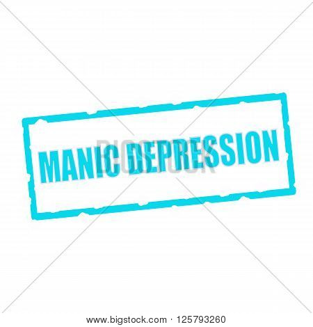 MANIC DEPRESSION wording on chipped Blue rectangular signs