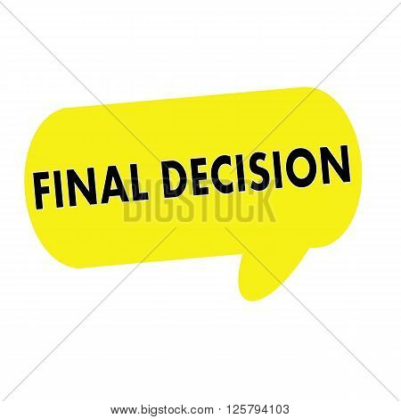 FINAL DECISION wording on Speech bubbles yellow rectangular