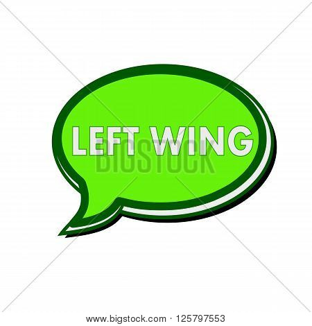 LEFT WING white wording on green Speech bubbles