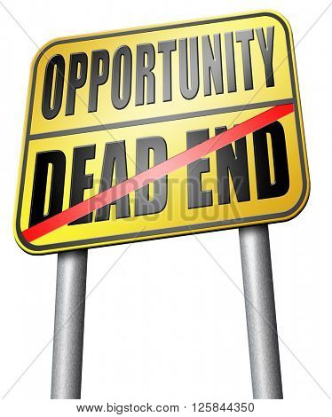 opportunity or dead end with no future find a better choice for business way or road towards success or disaster