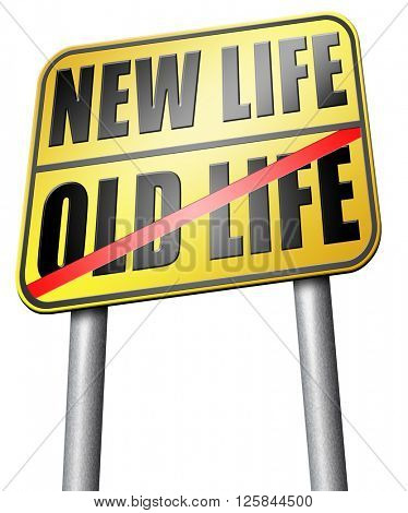 new life or old life new fresh beginning or start again last chance for you by remake or makeover