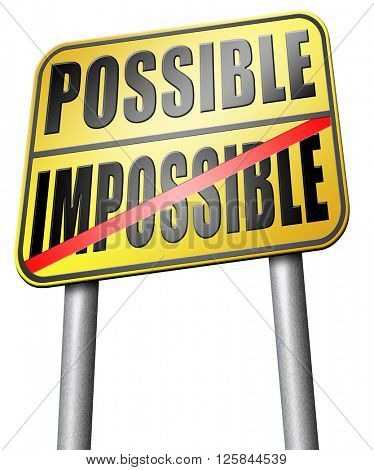 possible impossible make it happen determination and will power to realize your dreams perseverance