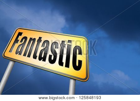 fantastic incredible incredibility amazing amazed beond belief unbelievable astonishing marvelous profoundly wonderful.