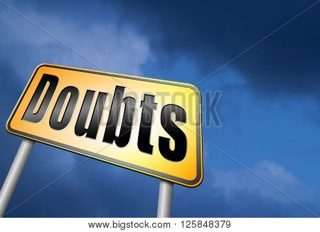 Doubts doubting being uncertain looking for advice, no confidence and suspicion maybe yes or not, road sign billboard.