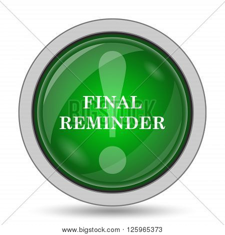 Final reminder icon. Internet button on white background. poster
