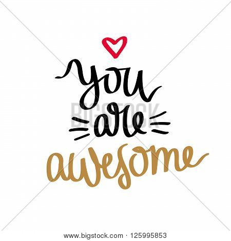 Quote You're awesome. Fashionable calligraphy. Vector illustration on white background. Motivation and inspiration. Elements for design.