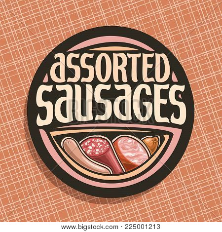 Vector Logo For Sausage, Round Label With Original Brush Typeface For Title Text Assorted Sausage, G