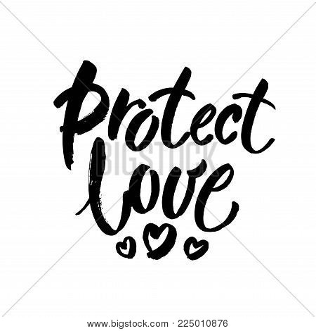 Protect love. Romatic slogan against discrimination of love, same sex marriage and LGBT. Brush lettering inscription. Vector