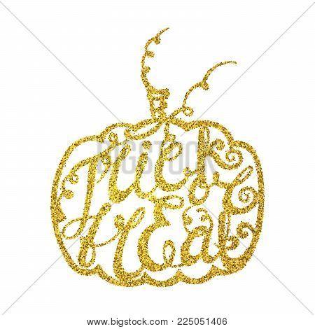 Golden handwritten calligraphic inscription Trick or treat inscribed in pumpkin. Glitter design element for banner, card, invitation, label, postcard, label, poster, emblem etc. Vector illustration.