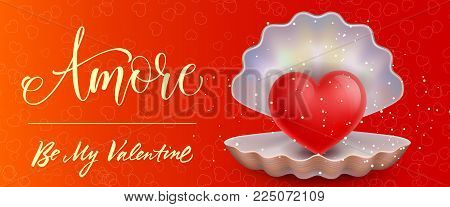 Amore, be my Valentine lettering with heart in open sea shell on red background. Calligraphic inscription can be used for greeting cards, festive design, banners.