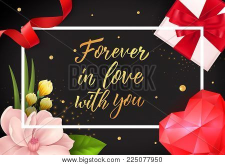 Forever in love with you lettering in frame with flowers, heart, streamer and gift box on black background. Calligraphic inscription can be used for greeting cards, romantic messages, posters, banners.