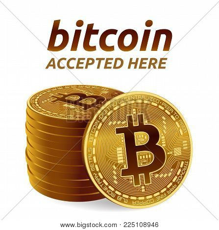 Bitcoin. Accepted sign emblem. Crypto currency. Stack of golden coins with Bitcoin symbol isolated on white background. 3D isometric Physical coins with text Accepted Here. Vector illustration