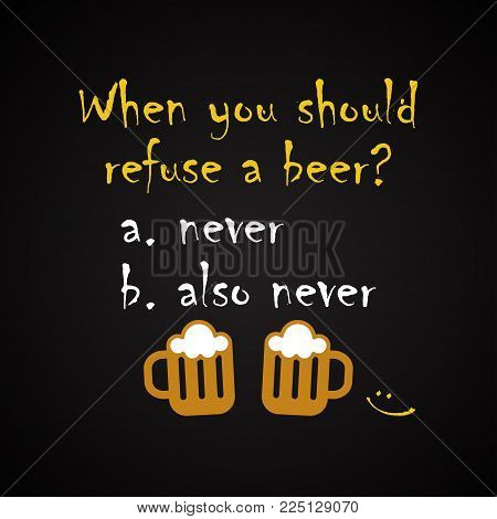 When you should refuse a beer - funny inscription template