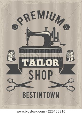 Retro poster for tailor shop. Placard with symbols of textile production. Tailor shop vintage, craft tailoring with machine, vector illustration