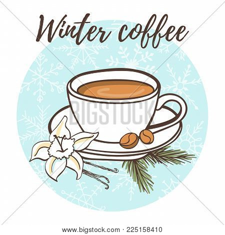 Winter coffee. Vector illustration with hot drink, beans, vanilla flower, sticks and fir branch. Hand drawn doodle cup with beverage on blue circle with snowflakes. Recipe card, poster or menu design.