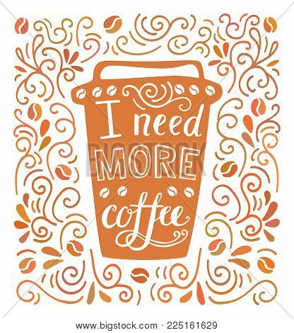 I Need More Coffee. Colorful Vector Illustration With Hand Lettering And Doodle Loops, Swrils And Be