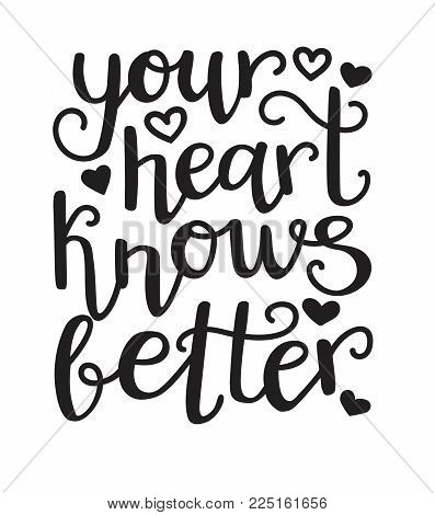 Your Heart Knows Better. Vector Typographic Illustration With Hand Lettering. Modern Brush Pen Calli