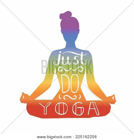 Just Do Yoga. Vector Illustration With Hand Lettering. Silhouette Of A Slim Woman Meditating In Lotu
