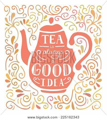 Tea Is Always A Good Idea. Vector Illustration With Hand Lettering, Pink Tea Pot Silhouette And Dood