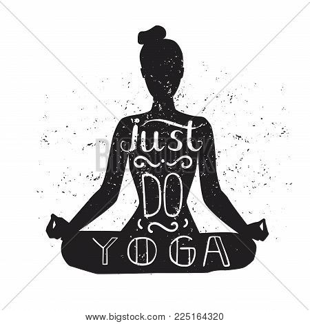 Just Do Yoga. Vector Illustration With Hand Lettering. Black Silhouette Of A Slim Woman Meditating I