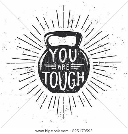 You Are Tough. Motivational Vector Illustration With Black Dumbbell, Lettering, Scroll And Sunburst