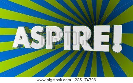 Aspire Hope Dream Aim for Goal Word 3d Illustration