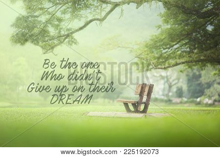 Motivational And Inspiration Quotes With Phrase Be The One Who Didn't Give Up On Their Dream With Na