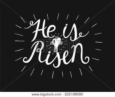 Hand lettering He is risen with a cross. Biblical background. Easter. Sunday. Christian poster. New Testament. Scripture. Graphics