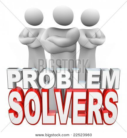 A team of people, two women and one man, stand with arms folded behind the words Problem Solvers, ready to assist you in solving your problem, issue or trouble