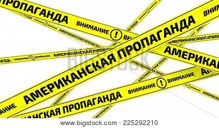 American propaganda. Yellow warning tapes with inscription AMERICAN PROPAGANDA. ATTENTION (Russian language) on the white surface. Isolated. 3D Illustration