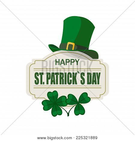 Patrick's Day. The green hat. Two clovers. Happy St. Patrick's Day, inscription. Isolated on white background. Vector illustration
