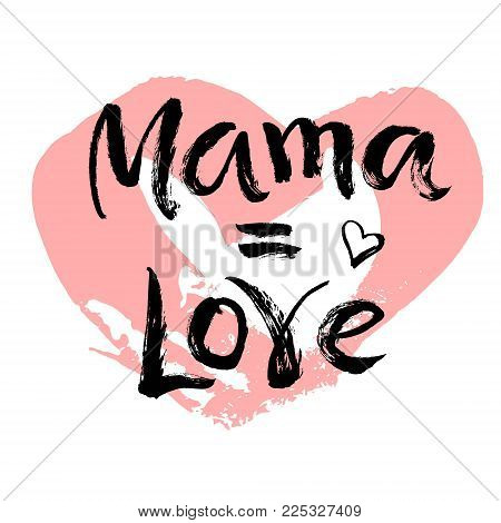Mother's day postcard. Ink illustration. Modern brush calligraphy. Mama is equal to love.