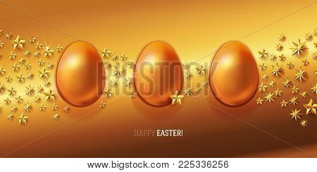 Realistic Easter eggs with 3d stars on rich golden background. Luxury design for banner, poster, card or invitation. Vector illustration. Typography greetings