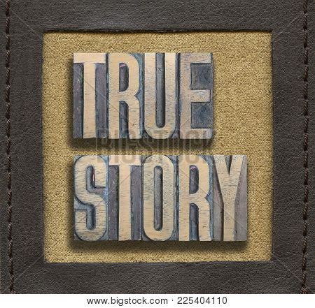 True Story Phrase Assembled From Vintage Wooden Letterpress Inside Stitched Leather Frame