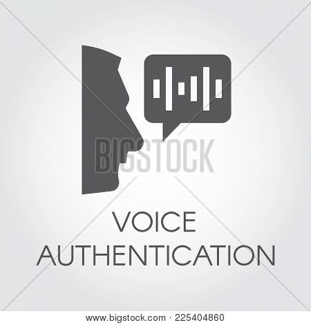 Voice Authentication Black Flat Icon. Profile Of Man Head And Bubble With Soundwave. Technology Of S