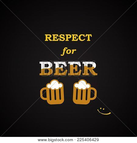 Respect For Beer - Funny Inscription Template