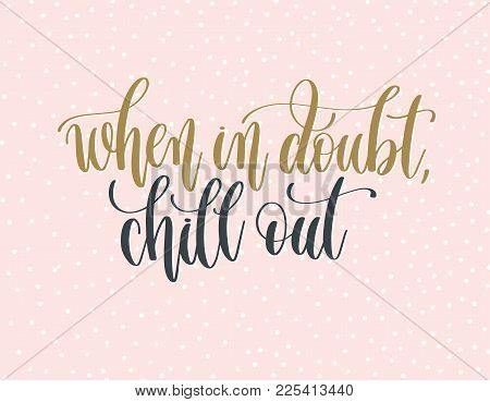 When In Doubt Chill Out - Gold And Gray Hand Lettering Inscription Text On A Pink With White Dots Ba