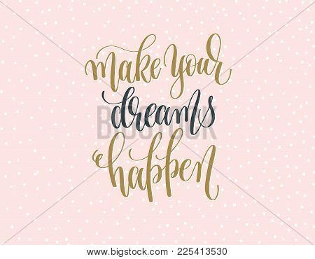 Make Your Dreams Happen - Gold And Gray Hand Lettering Inscription Text On A Pink With White Dots Ba