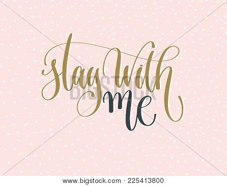 Stay With Me - Gold And Gray Hand Lettering Inscription Text On A Pink With White Dots Background, M