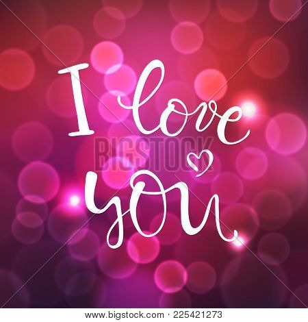 I Love You, Vector Lettering, Handwritten Text For Valentines Day On Blurred Dark Pink Background Wi