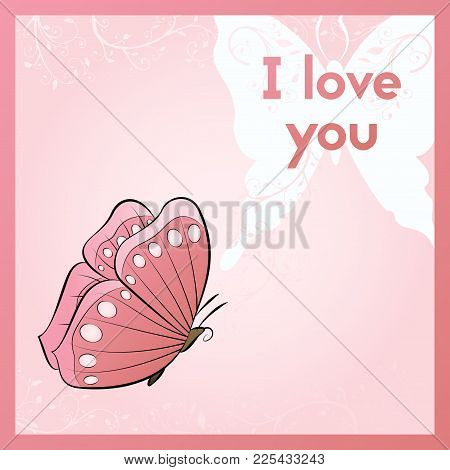 I Love You. A Romantic Ecard For Your Beloved. Postcard With Butterfly And Plant. Pink Greeting Card
