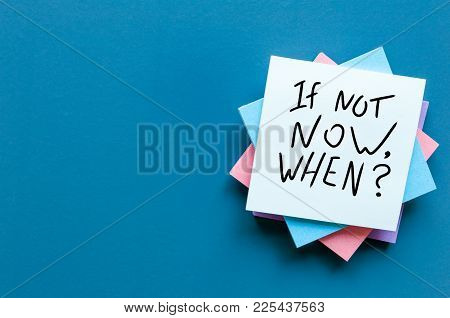 If Not Now When, Text On A Stack Of Note Paper. Motivating And Inspiring Question, Mockup And Templa