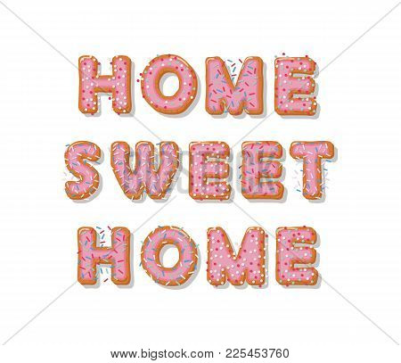 Home Sweet Home. Biscuit Cartoon Hand Drawn Letters. Cute Design In Pastel Pink Colors. Vector